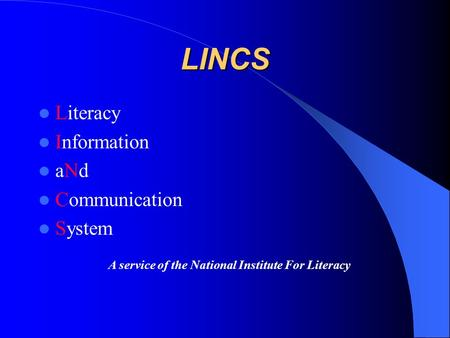 LINCS Literacy Information aNd Communication System A service of the National Institute For Literacy.