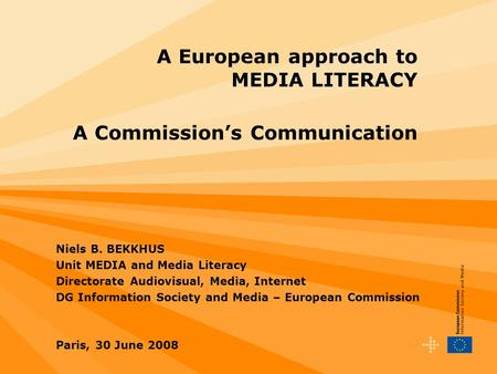 A European approach to MEDIA LITERACY A Commission's Communication Niels B. BEKKHUS Unit MEDIA and Media Literacy Directorate Audiovisual, Media, Internet.
