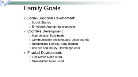 Family Goals Social-Emotional Development:  Social: Sharing  Emotional: Appropriate responses Cognitive Development:  Mathematics: Early math  Communication.