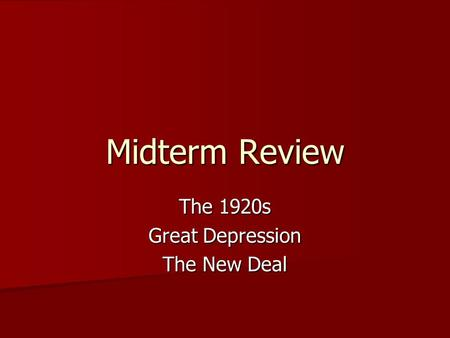Midterm Review The 1920s Great Depression The New Deal.