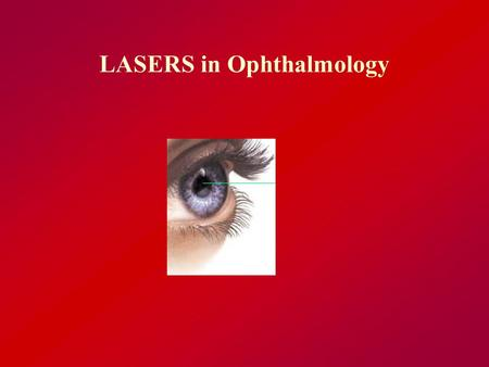 LASERS in Ophthalmology. What is LASER ? L - Light A - Amplification by S - Stimulated E - Emission of R - Radiation.