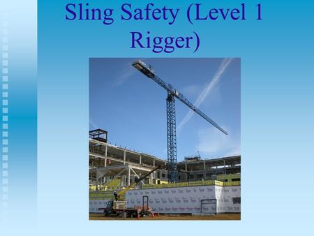Sling Safety (Level 1 Rigger). Objectives Be familiar with regulations regarding slings. Be familiar with regulations regarding slings. Understand safe.