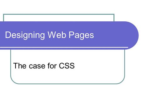 Designing Web Pages The case for CSS. The Power of CSS css Zen Garden