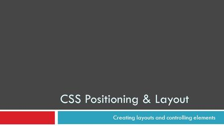 CSS Positioning & Layout Creating layouts and controlling elements.