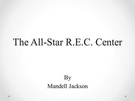 The All-Star R.E.C. Center By Mandell Jackson. Overview Product Description Technologies Deliverables Proof of Design Conclusion Questions.