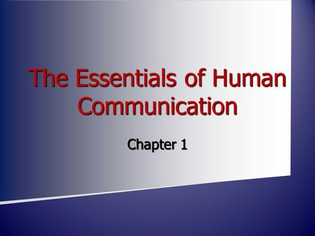 The Essentials of Human Communication Chapter 1. What is Communication? Human Communication consists of the sending and receiving of verbal and nonverbal.
