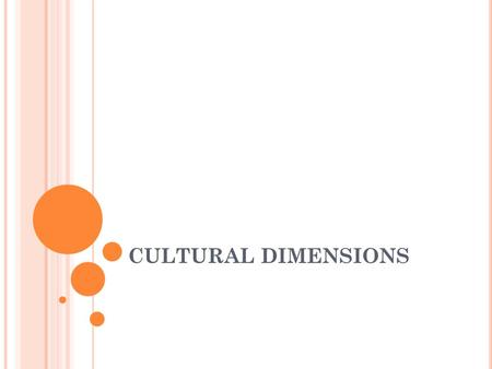 CULTURAL DIMENSIONS. Trompenaars and Hampden-Turners 7 Dimensions <strong>of</strong> Culture Hofstedes 5 Cultural Dimensions Hall's 3 Cultural Dimensions.