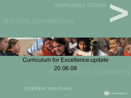 Curriculum for Excellence update 20.06.08. Current developments Trialling Response to feedback Exemplification and guidance Refinement and revision Recognition.