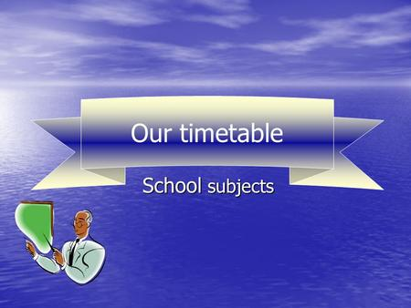 Our timetable School subjects Our timetable. Remember days of the week! Fill in the gaps. The first day is … The first day is … The second day is… The.