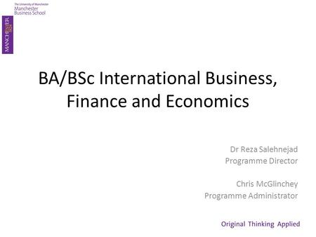 BA/BSc International Business, Finance and Economics Dr Reza Salehnejad Programme Director Chris McGlinchey Programme Administrator.