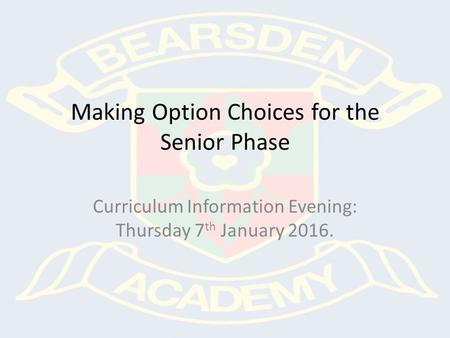 Making Option Choices for the Senior Phase Curriculum Information Evening: Thursday 7 th January 2016.