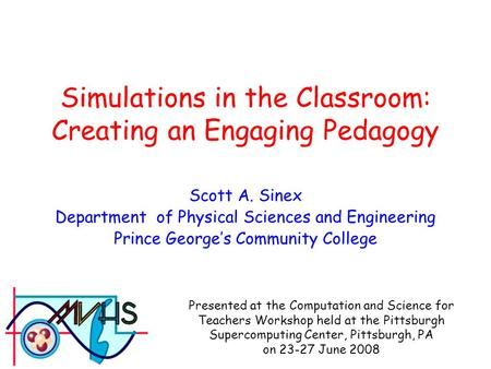 Simulations in the Classroom: Creating an Engaging Pedagogy Presented at the Computation and Science for Teachers Workshop held at the Pittsburgh Supercomputing.