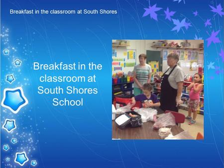Breakfast in the classroom at South Shores Breakfast in the classroom at South Shores School.