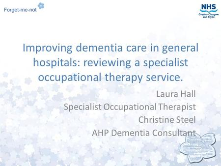 Improving dementia care in general hospitals: reviewing a specialist occupational therapy service. Laura Hall Specialist Occupational Therapist Christine.