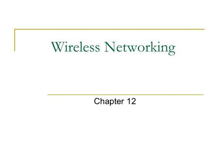 Wireless Networking Chapter 12. Chapter Objectives Identify wireless networking Compare wireless and wired network Explain the different wireless standards.