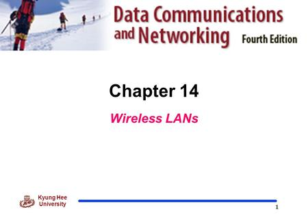 1 Kyung Hee University Chapter 14 Wireless LANs. 2 Kyung Hee University 14-1 IEEE 802.11 IEEE has defined the specifications for a wireless LAN, called.