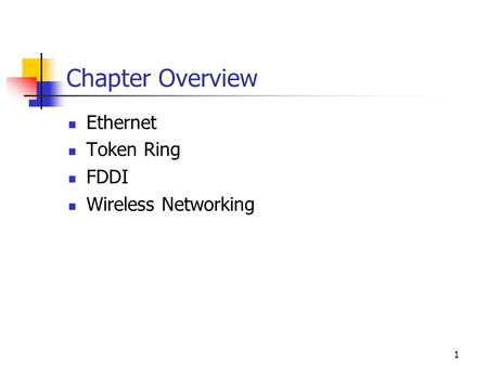1 Chapter Overview Ethernet Token Ring FDDI Wireless Networking.