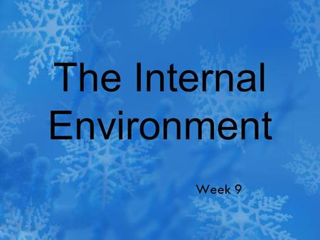 The Internal Environment Week 9. External and Internal Environments The internal environment is the interstitial fluid through which cells exchange substances.
