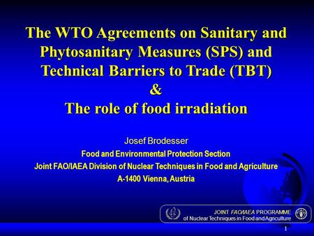 JOINT FAO/IAEA PROGRAMME of Nuclear Techniques in Food and Agriculture 1 Sanitary and Phytosanitary Measures (SPS) Technical Barriers to Trade (TBT) &