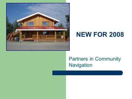 NEW FOR 2008 Partners in Community Navigation. The Partnership Continues.