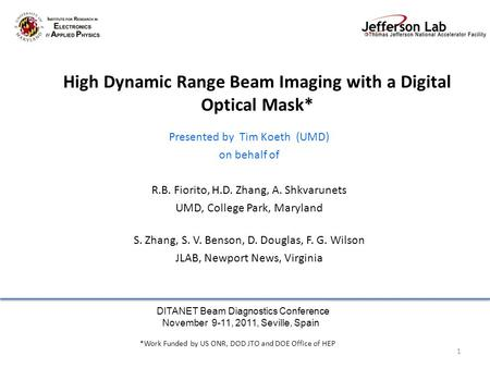 High Dynamic Range Beam Imaging with a Digital Optical Mask* Presented by Tim Koeth (UMD) on behalf of R.B. Fiorito, H.D. Zhang, A. Shkvarunets UMD, College.