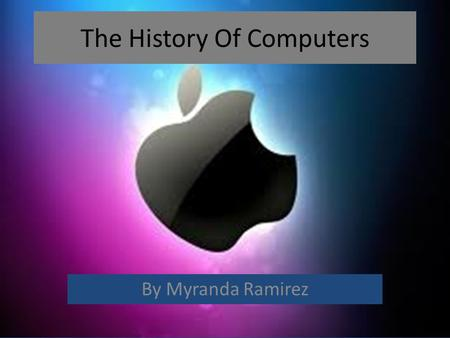 The History Of Computers By Myranda Ramirez. 1939 In 1939 David Packard and Bill hewlett made a computer called HP 200A Audio Oscillator.