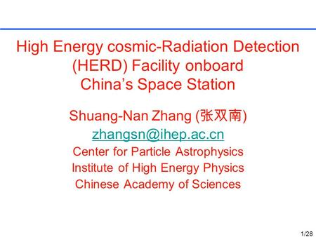 High Energy cosmic-Radiation Detection (HERD) Facility onboard China's Space Station Shuang-Nan Zhang ( 张双南 ) Center for Particle Astrophysics.