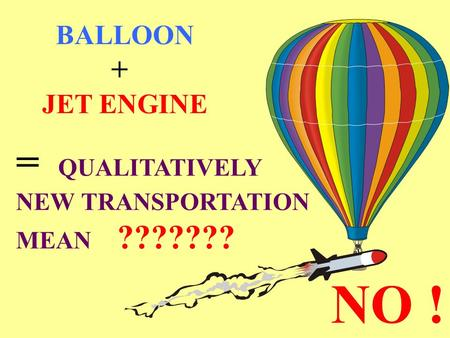 BALLOON + JET ENGINE = QUALITATIVELY NEW TRANSPORTATION MEAN ??????? NO !