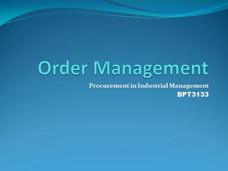 Procurement in Industrial Management BPT3133. Chapter Outline 1. Order Processing Ordering Process Flow Document Involved 2. Order Quantities 3. Independent.