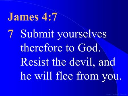 ©2001 Timothy G. Standish James 4:7 7Submit yourselves therefore to God. Resist the devil, and he will flee from you.