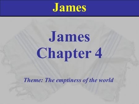 James Chapter 4 Theme: The emptiness of the world.