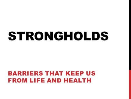 STRONGHOLDS BARRIERS THAT KEEP US FROM LIFE AND HEALTH.