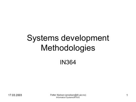 17.03.2003 Petter Nielsen Information Systems/IFI/UiO 1 Systems development Methodologies IN364.