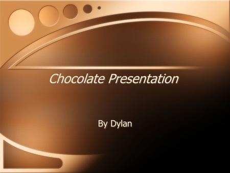 Chocolate Presentation By Dylan. The origins of chocolate Chocolate originally came from Mesoamerica at around 1900 BC. It was made from the fruit of.