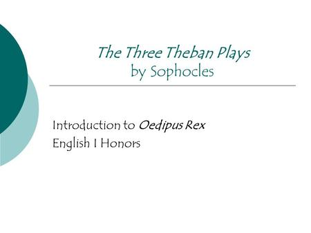 The Three Theban Plays by Sophocles Introduction to Oedipus Rex English I Honors.