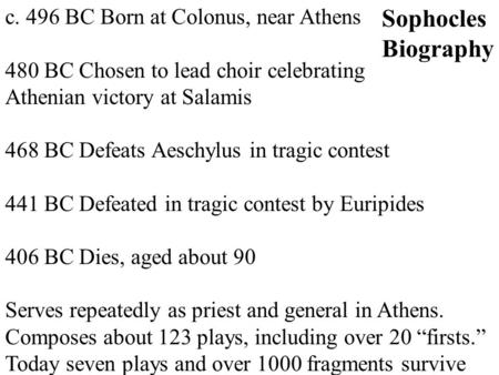 C. 496 BC Born at Colonus, near Athens 480 BC Chosen to lead choir celebrating Athenian victory at Salamis 468 BC Defeats Aeschylus in tragic contest 441.