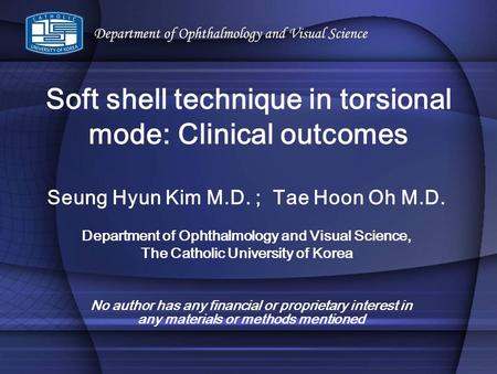 No author has any financial or proprietary interest in any materials or methods mentioned Seung Hyun Kim M.D. ; Tae Hoon Oh M.D. Department of Ophthalmology.
