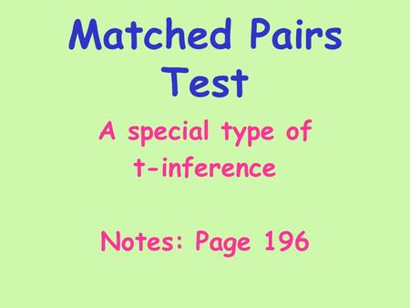 Matched Pairs Test A special type of t-inference Notes: Page 196.