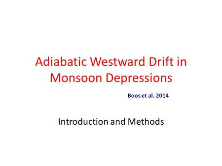 Adiabatic Westward Drift in Monsoon Depressions Introduction and Methods Boos et al. 2014.