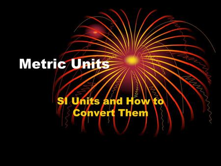Metric Units SI Units and How to Convert Them. Countries that don't use the metric system.