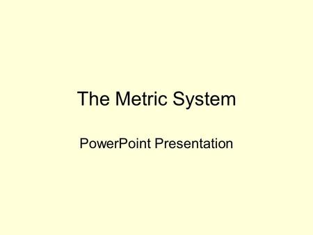 The Metric System PowerPoint Presentation. The Metric System In Science, we use the metric system. It is based on a scale of 10. Every measurement is.