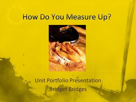 Unit Portfolio Presentation Bridget Bridges. Measurement tasks are extended to more precise measures, and standard measures for capacity and mass are.