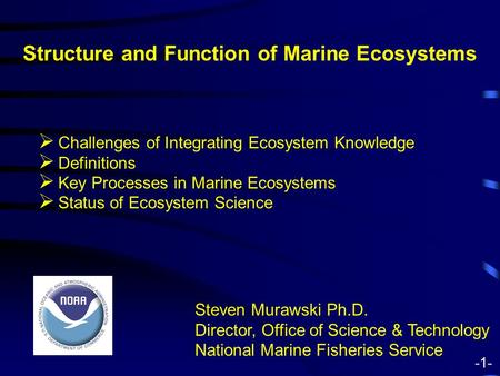 Structure and Function of Marine Ecosystems Steven Murawski Ph.D. Director, Office of Science & Technology National Marine Fisheries Service  Challenges.