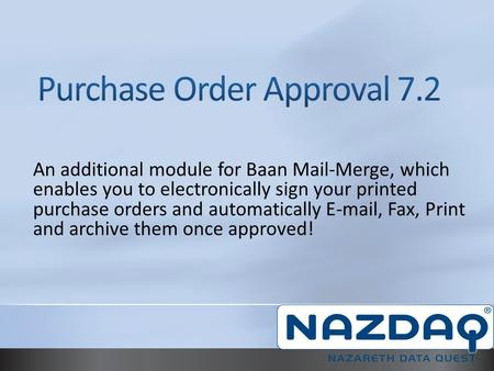 An additional module for Baan Mail-Merge, which enables you to electronically sign your printed purchase orders and automatically E-mail, Fax, Print and.