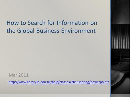 How to Search for Information on the Global Business Environment Mar 2011  1.