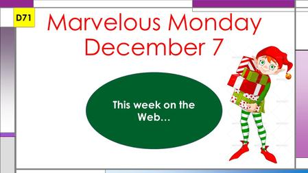 Marvelous Monday December 7 D71 This week on the Web…