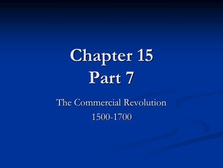 Chapter 15 Part 7 The Commercial Revolution 1500-1700.