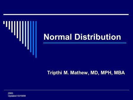 2005 Updated 10/19/09 Normal Distribution Tripthi M. Mathew, MD, MPH, MBA.
