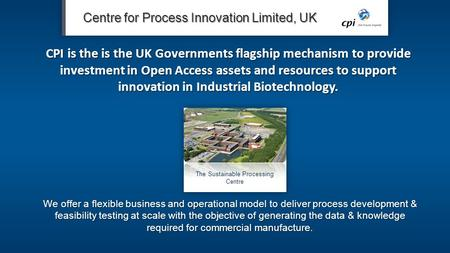 Centre for Process Innovation Limited, UK We offer a flexible business and operational model to deliver process development & feasibility testing at scale.