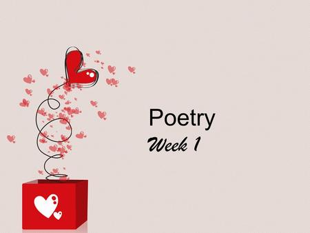 Poetry Week 1. What is it? literary work in which special intensity is given to the expression of feelings and ideas by the use of distinctive style and.
